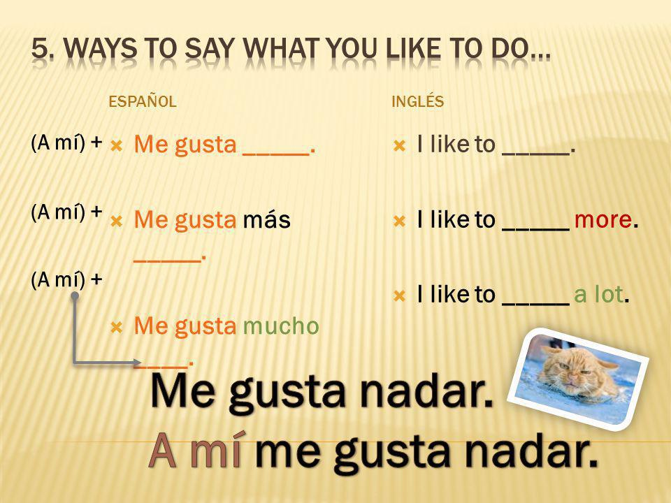 ESPAÑOL Me gusta _____. Me gusta más _____. Me gusta mucho ____.