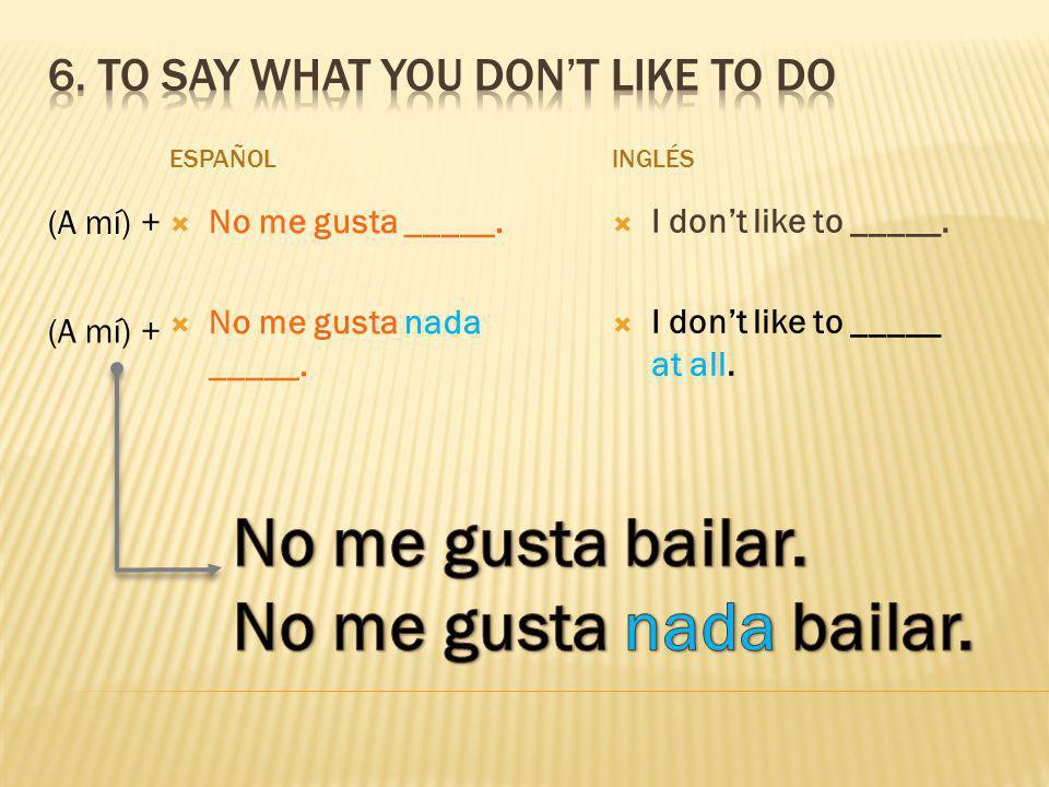 ESPAÑOL No me gusta _____. No me gusta nada _____.