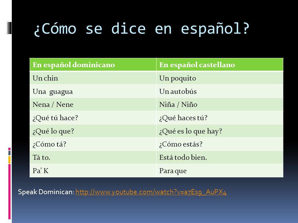¿Cómo se dice en español? En español dominicanoEn español castellano Un chinUn poquito Una guaguaUn autobús Nena / NeneNiña / Niño ¿Qué tú hace?¿Qué h
