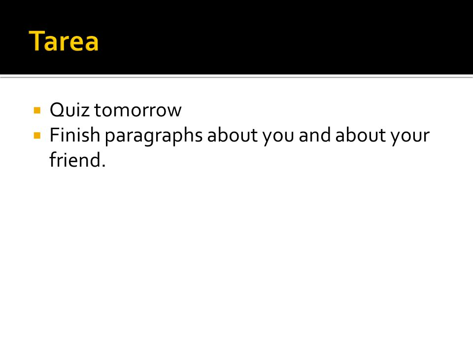 Quiz tomorrow Finish paragraphs about you and about your friend.