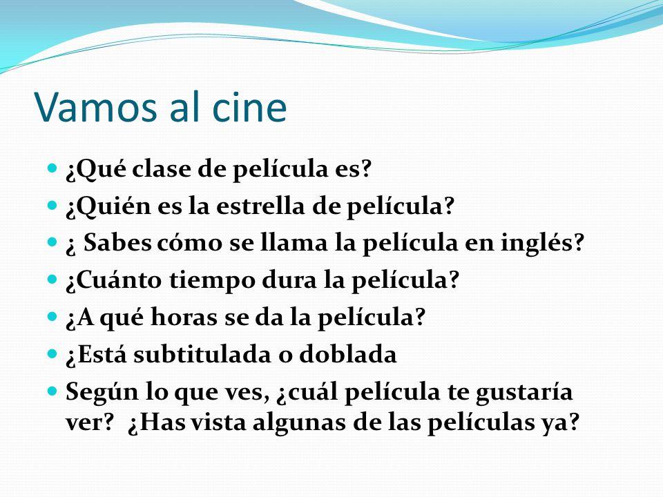 Vamos al cine ¿Qué clase de película es? ¿Quién es la estrella de película? ¿ Sabes cómo se llama la película en inglés? ¿Cuánto tiempo dura la pelícu