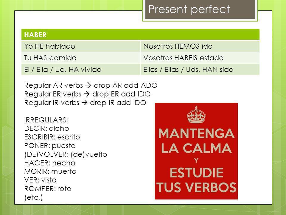 Present perfect HABER Yo HE habladoNosotros HEMOS ido Tu HAS comidoVosotros HABEIS estado El / Ella / Ud.