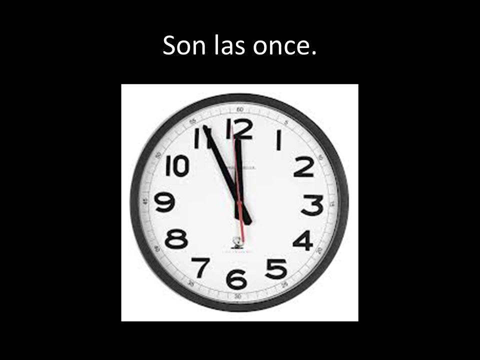 Son las once.