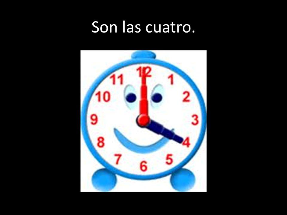 Son las cuatro.