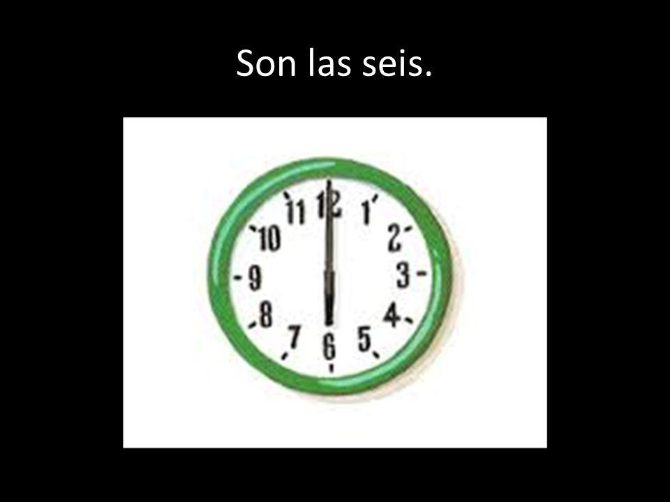 Son las seis.