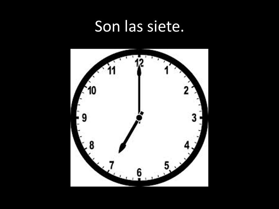 Son las siete.