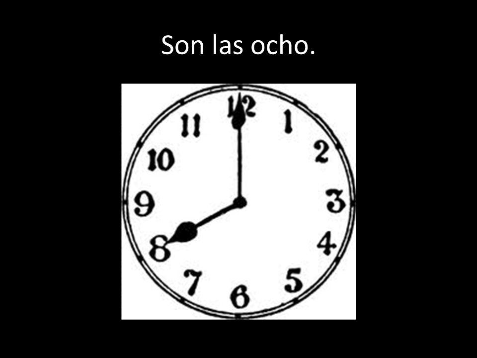 Son las ocho.