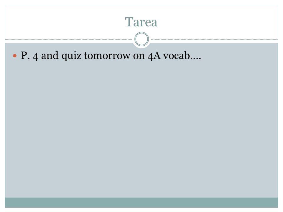 Tarea P. 4 and quiz tomorrow on 4A vocab….