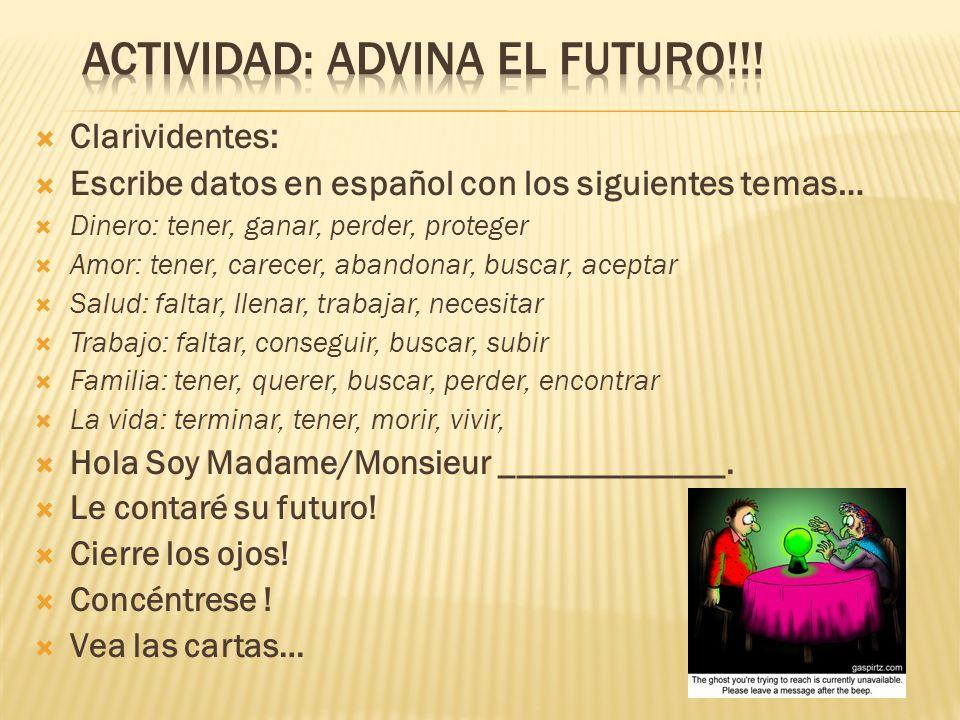 Clarividentes: Escribe datos en español con los siguientes temas… Dinero: tener, ganar, perder, proteger Amor: tener, carecer, abandonar, buscar, acep