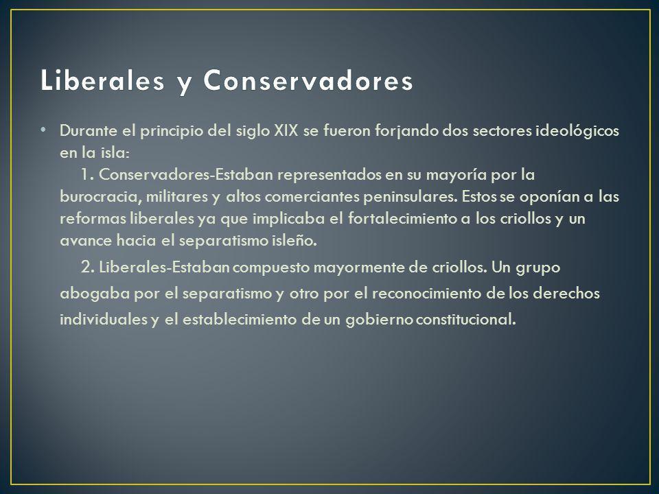 Durante el principio del siglo XIX se fueron forjando dos sectores ideológicos en la isla: 1. Conservadores-Estaban representados en su mayoría por la