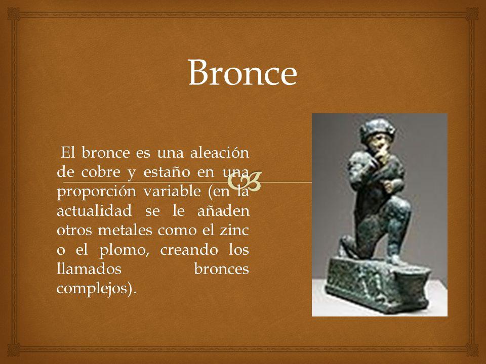 El bronce es una aleación de cobre y estaño en una proporción variable (en la actualidad se le añaden otros metales como el zinc o el plomo, creando l