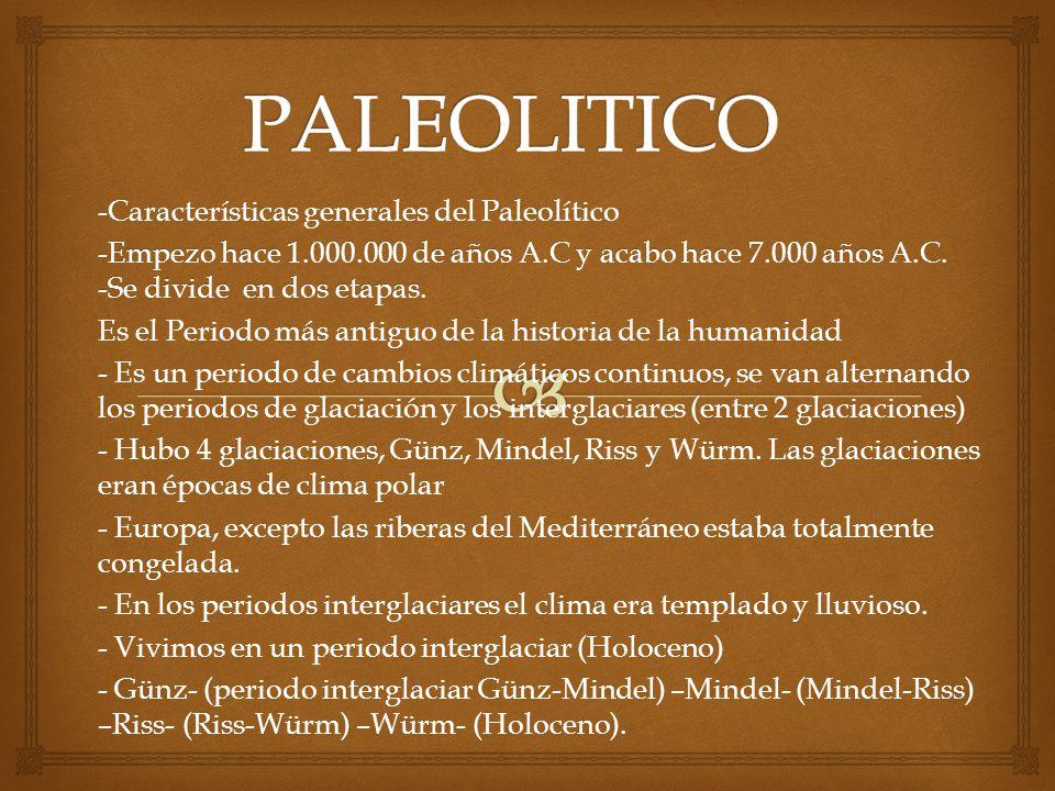 -Características generales del Paleolítico -Empezo hace 1.000.000 de años A.C y acabo hace 7.000 años A.C. -Se divide en dos etapas. Es el Periodo más