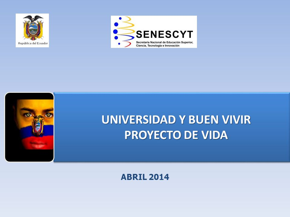 EDUCACIÓNSUPERIOR NO UNIVERSITARIA ABRIL 2014 UNIVERSIDAD Y BUEN VIVIR UNIVERSIDAD Y BUEN VIVIR PROYECTO DE VIDA PROYECTO DE VIDA UNIVERSIDAD Y BUEN V