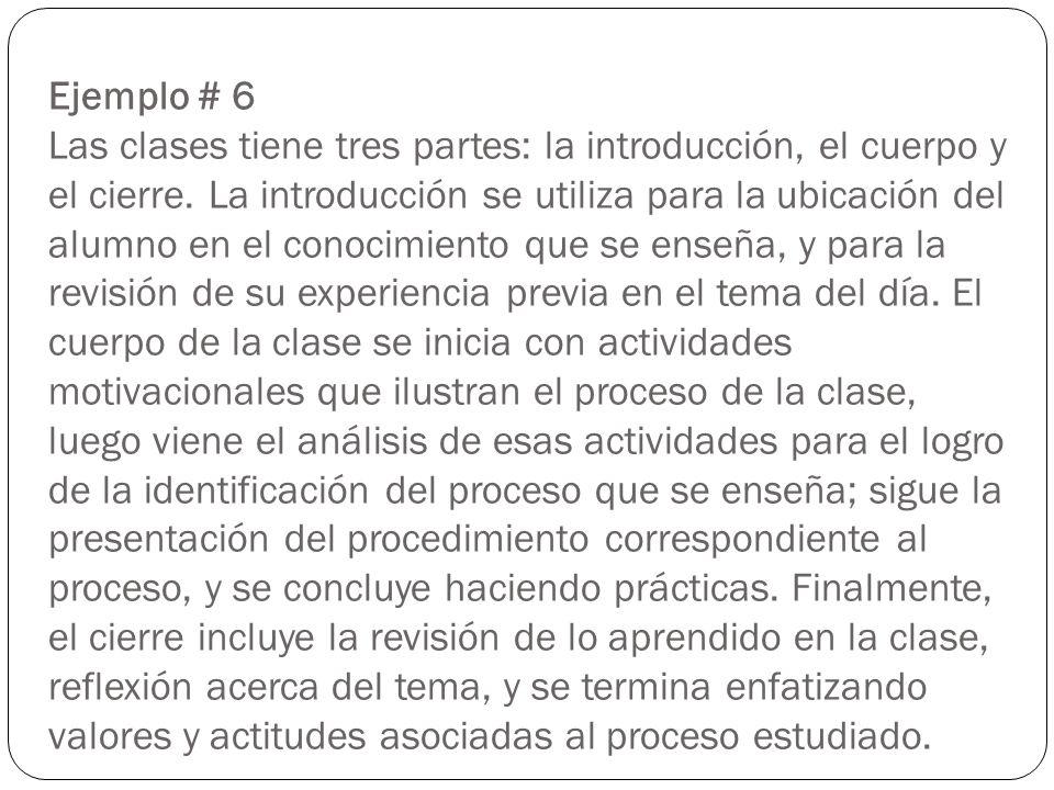 Ejemplo # 6 Las clases tiene tres partes: la introducción, el cuerpo y el cierre. La introducción se utiliza para la ubicación del alumno en el conoci
