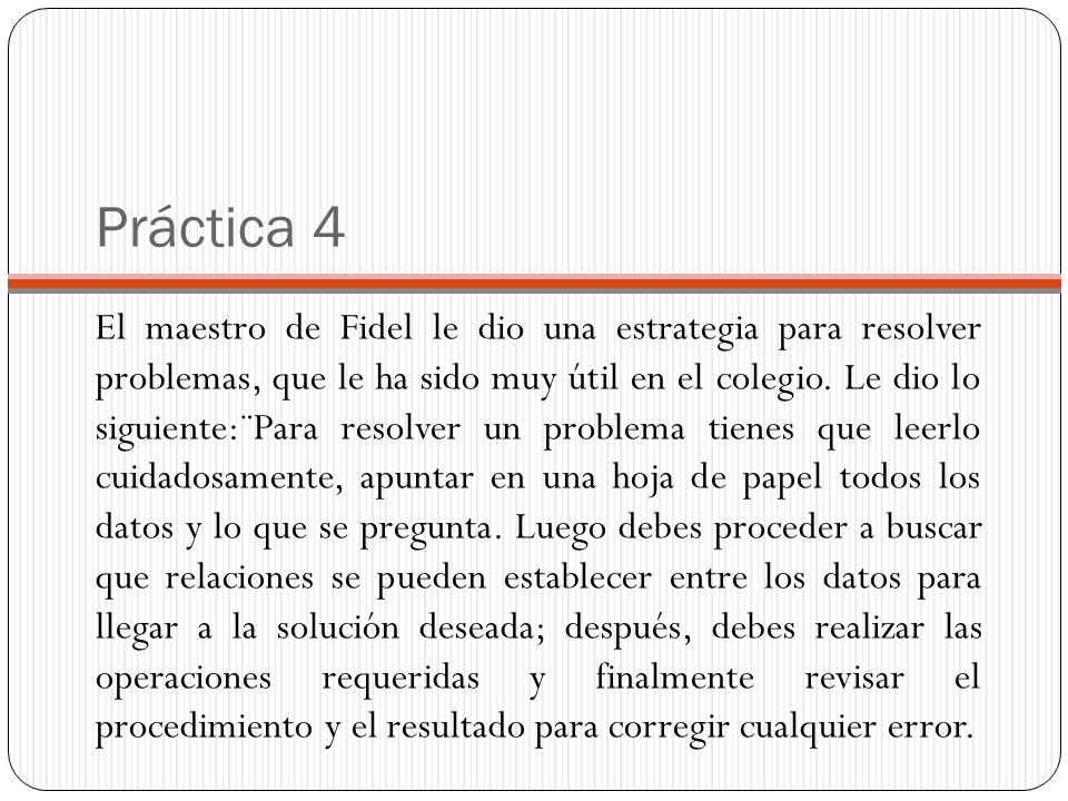 Práctica 4 El maestro de Fidel le dio una estrategia para resolver problemas, que le ha sido muy útil en el colegio. Le dio lo siguiente:¨Para resolve