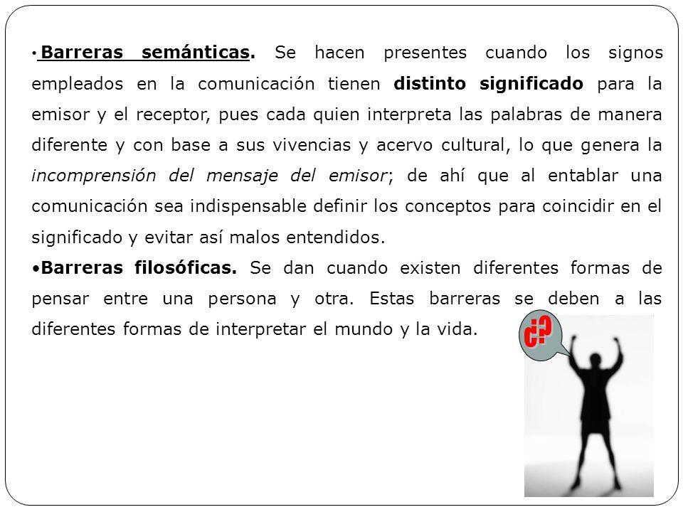 Barreras semánticas. Se hacen presentes cuando los signos empleados en la comunicación tienen distinto significado para la emisor y el receptor, pues