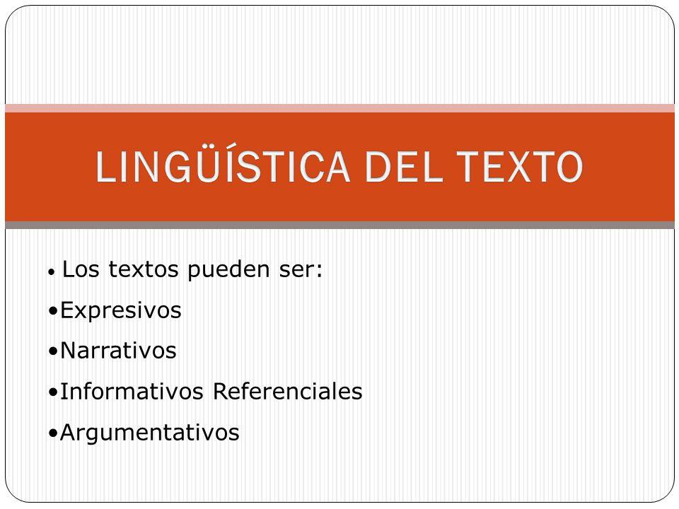 Los textos pueden ser: Expresivos Narrativos Informativos Referenciales Argumentativos