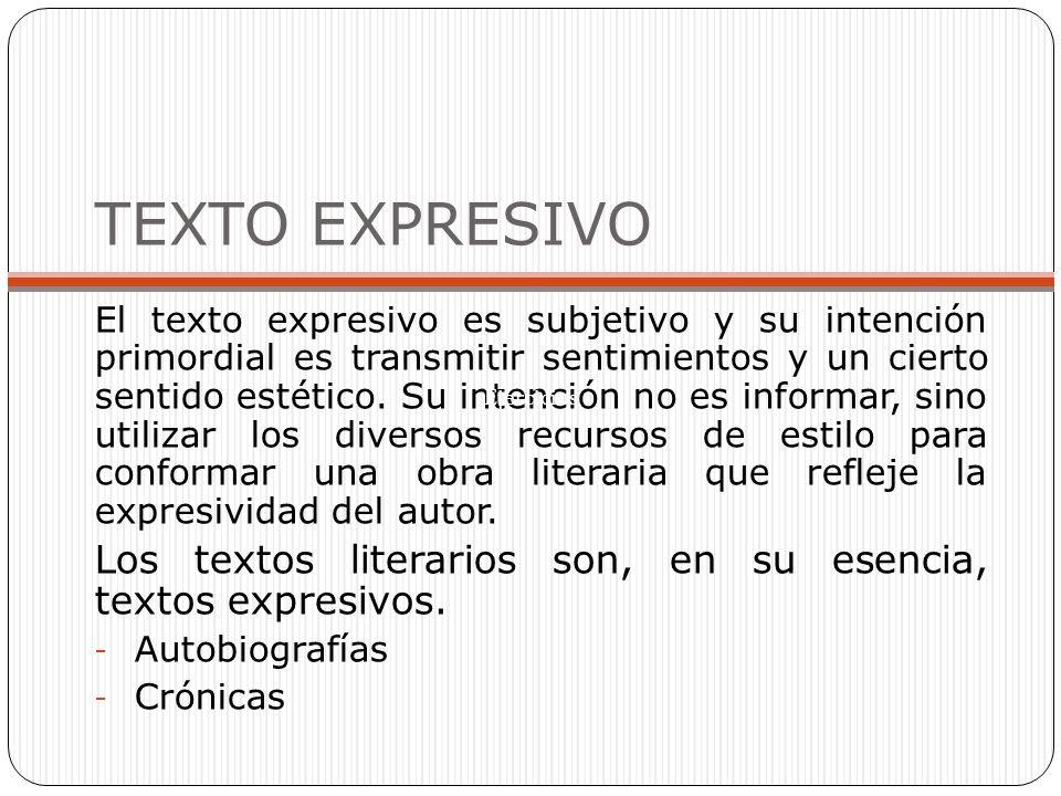 TEXTO EXPRESIVO El texto expresivo es subjetivo y su intención primordial es transmitir sentimientos y un cierto sentido estético. Su intención no es