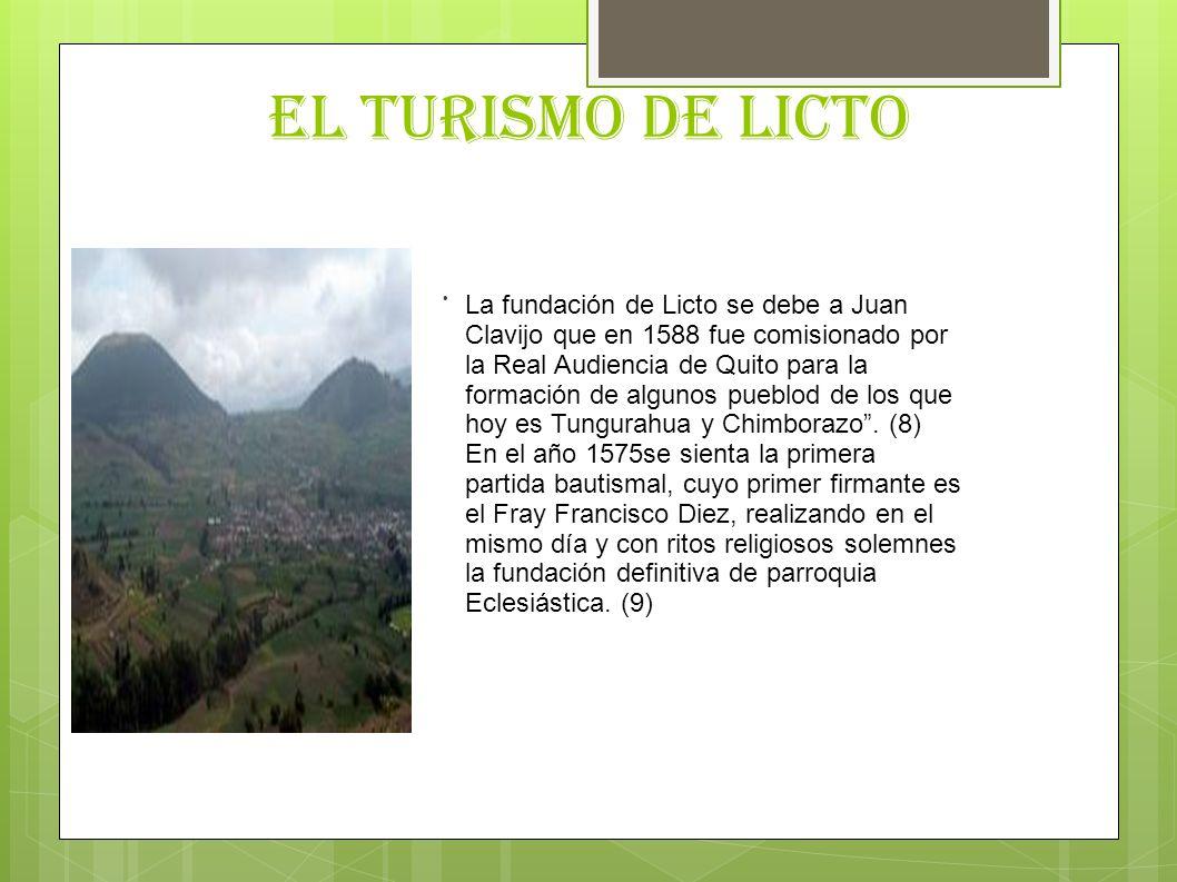 EL TURISMO DE LICTO. La fundación de Licto se debe a Juan Clavijo que en 1588 fue comisionado por la Real Audiencia de Quito para la formación de algu