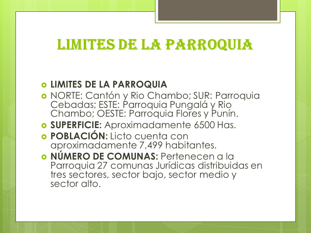 LIMITES DE LA PARROQUIA NORTE: Cantón y Rio Chambo; SUR: Parroquia Cebadas; ESTE: Parroquia Pungalá y Rio Chambo; OESTE: Parroquia Flores y Punín. SUP