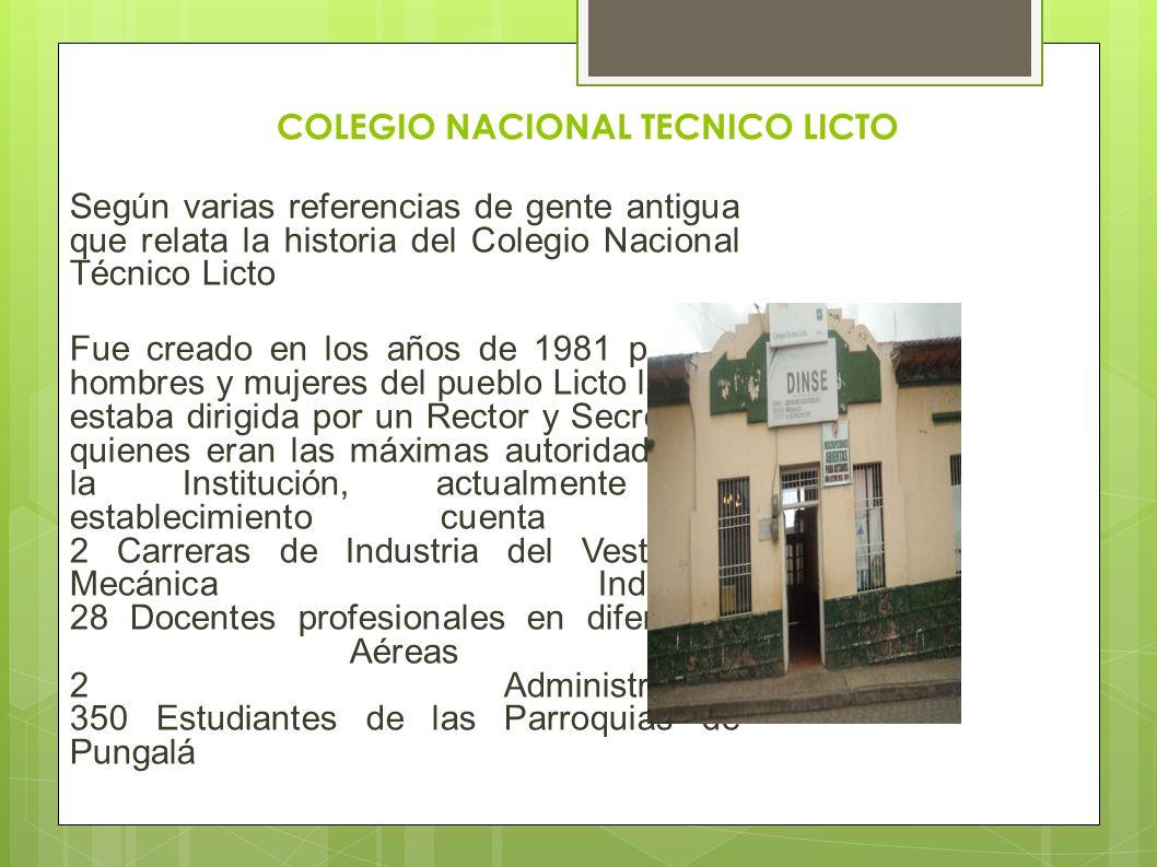 COLEGIO NACIONAL TECNICO LICTO Según varias referencias de gente antigua que relata la historia del Colegio Nacional Técnico Licto Fue creado en los a