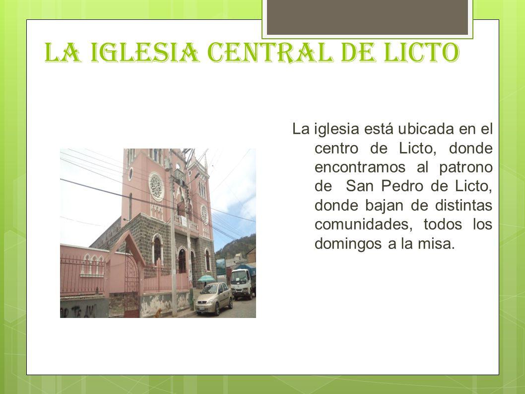 LA IGLESIA CENTRAL DE LICTO La iglesia está ubicada en el centro de Licto, donde encontramos al patrono de San Pedro de Licto, donde bajan de distinta