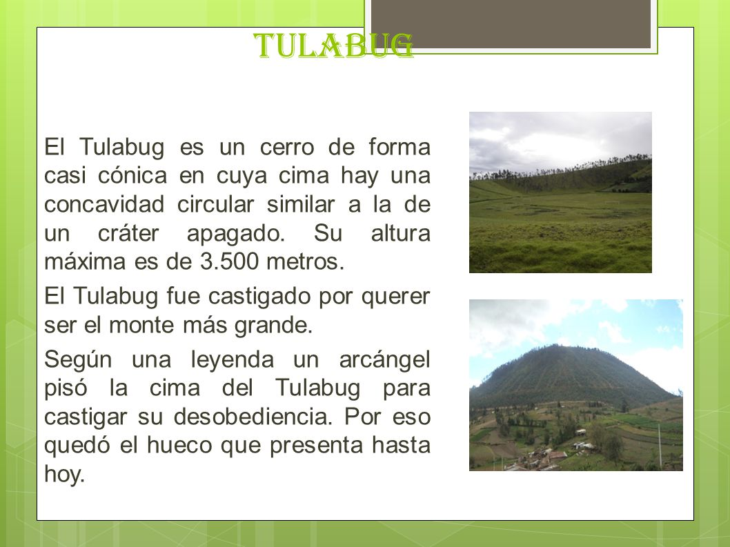 tulabug El Tulabug es un cerro de forma casi cónica en cuya cima hay una concavidad circular similar a la de un cráter apagado. Su altura máxima es de