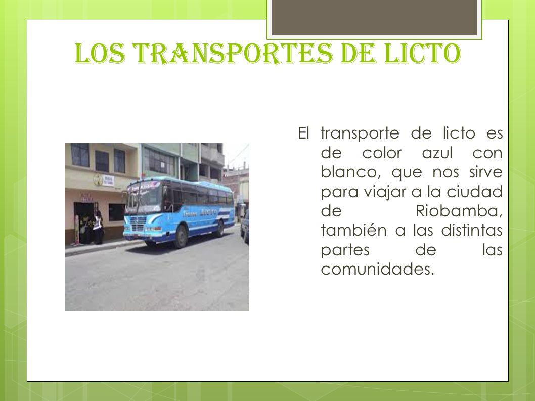 LOS TRANSPORTES DE LICTO El transporte de licto es de color azul con blanco, que nos sirve para viajar a la ciudad de Riobamba, también a las distinta