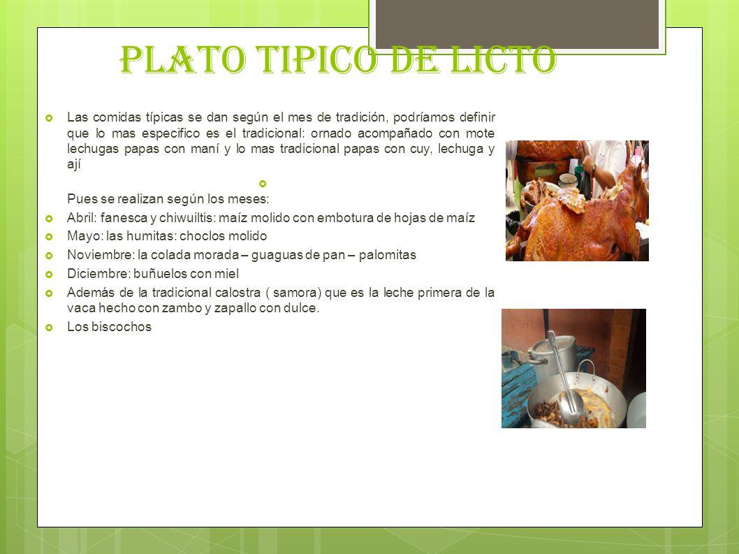 PLATO TIPICO DE LICTO Las comidas típicas se dan según el mes de tradición, podríamos definir que lo mas especifico es el tradicional: ornado acompaña