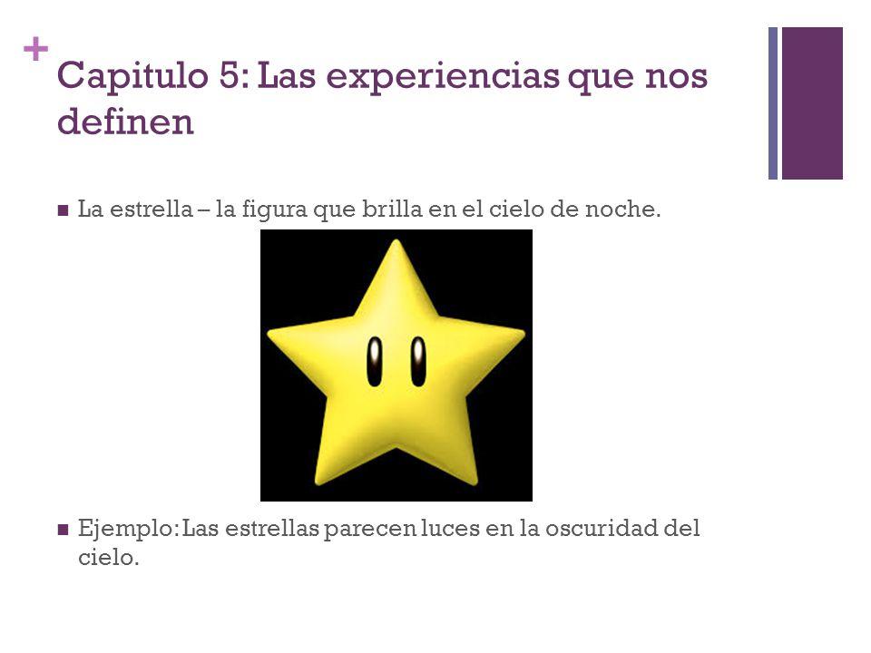 + Capitulo 5: Las experiencias que nos definen La estrella – la figura que brilla en el cielo de noche. Ejemplo: Las estrellas parecen luces en la osc