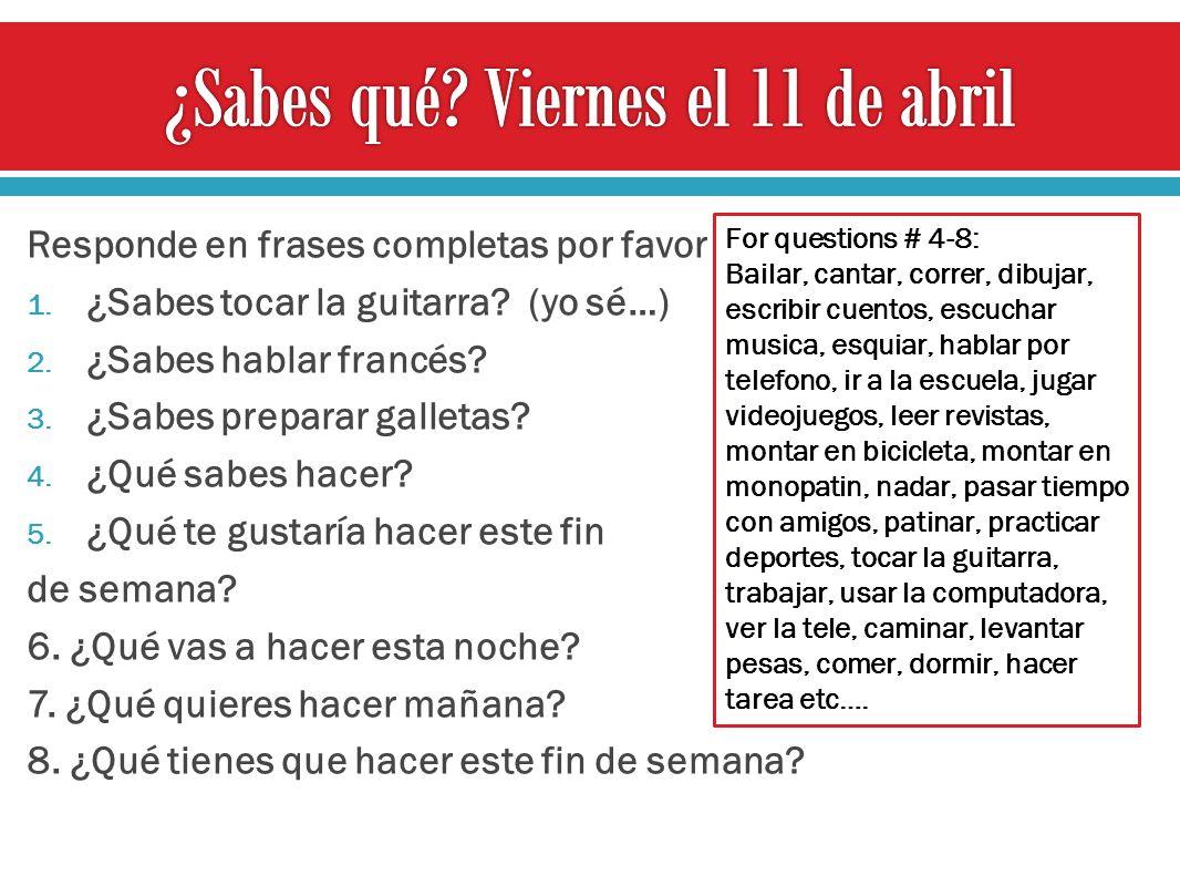Responde en frases completas por favor 1. ¿Sabes tocar la guitarra? (yo sé…) 2. ¿Sabes hablar francés? 3. ¿Sabes preparar galletas? 4. ¿Qué sabes hace