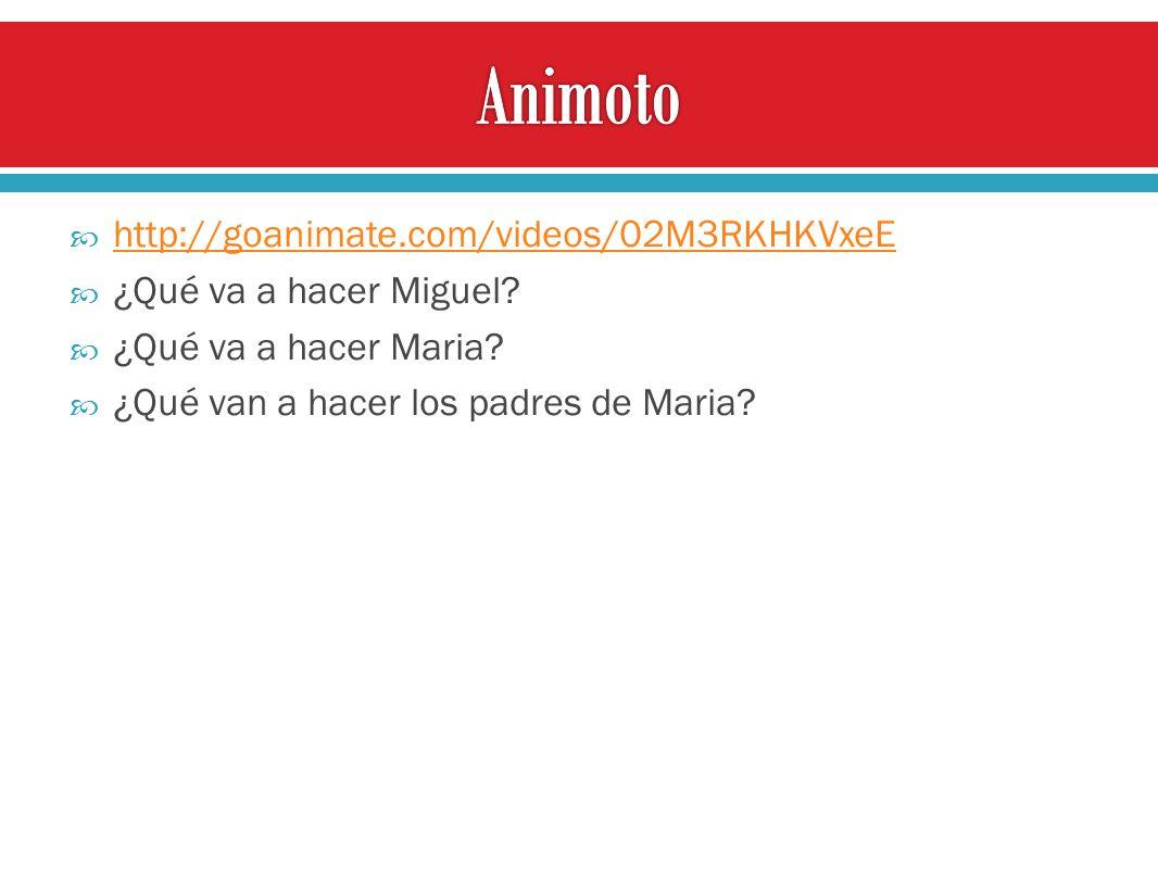 http://goanimate.com/videos/02M3RKHKVxeE ¿Qué va a hacer Miguel? ¿Qué va a hacer Maria? ¿Qué van a hacer los padres de Maria?