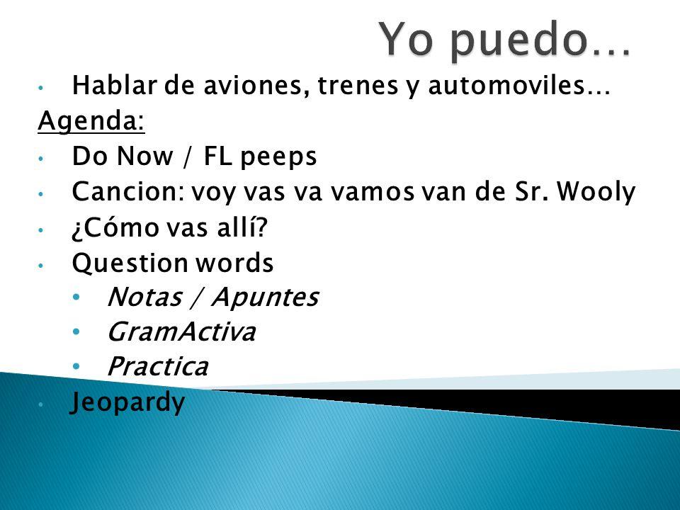 Hablar de aviones, trenes y automoviles… Agenda: Do Now / FL peeps Cancion: voy vas va vamos van de Sr.