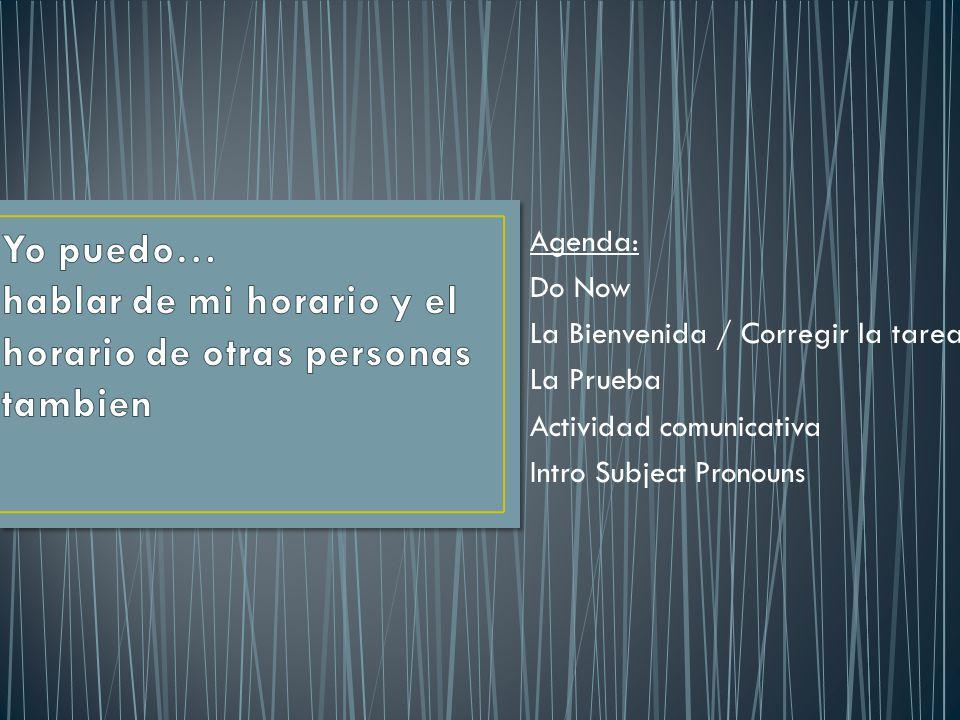 Agenda: Do Now La Bienvenida / Corregir la tarea La Prueba Actividad comunicativa Intro Subject Pronouns