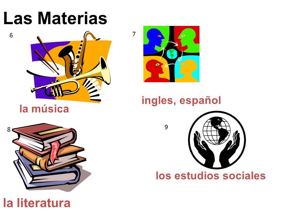Las Materias la música los estudios sociales la literatura 6 7 8 ingles, español 9