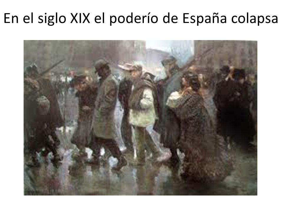 En el siglo XIX el poderío de España colapsa