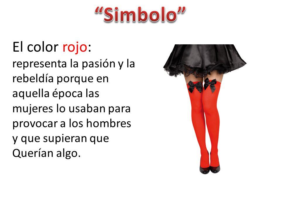 El color rojo: representa la pasión y la rebeldía porque en aquella época las mujeres lo usaban para provocar a los hombres y que supieran que Querían algo.