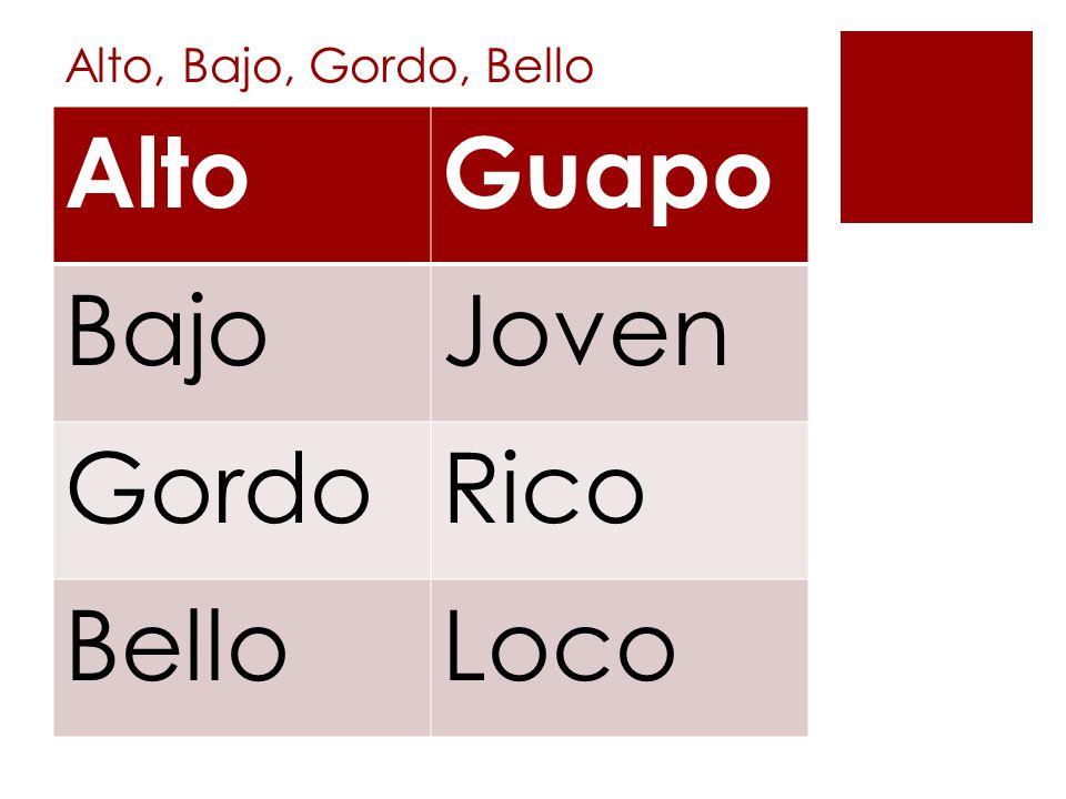 Alto, Bajo, Gordo, Bello AltoGuapo BajoJoven GordoRico BelloLoco