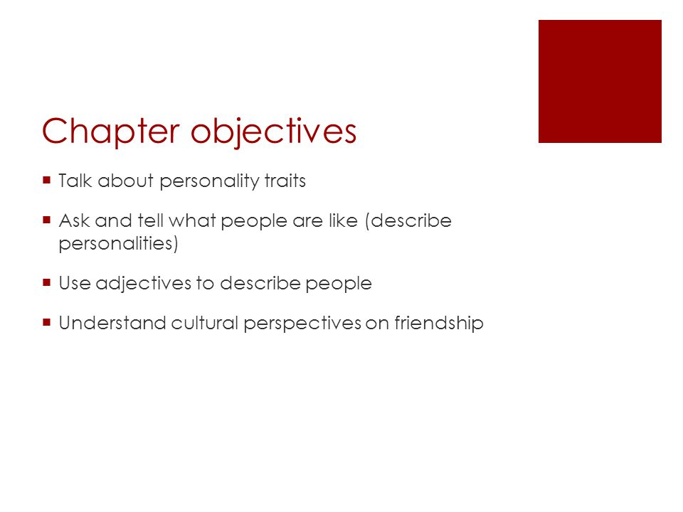 Chapter objectives Talk about personality traits Ask and tell what people are like (describe personalities) Use adjectives to describe people Understand cultural perspectives on friendship