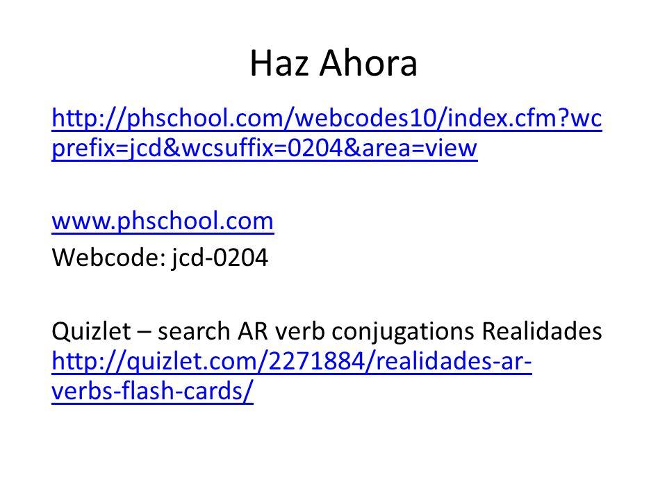Haz Ahora http://phschool.com/webcodes10/index.cfm?wc prefix=jcd&wcsuffix=0204&area=view www.phschool.com Webcode: jcd-0204 Quizlet – search AR verb c