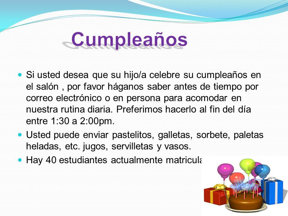 Si usted desea que su hijo/a celebre su cumpleaños en el salón, por favor háganos saber antes de tiempo por correo electrónico o en persona para acomodar en nuestra rutina diaria.
