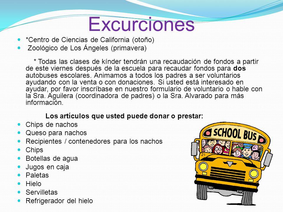 Excurciones *Centro de Ciencias de California (otoño) Zoológico de Los Ángeles (primavera) * Todas las clases de kínder tendrán una recaudación de fondos a partir de este viernes después de la escuela para recaudar fondos para dos autobuses escolares.