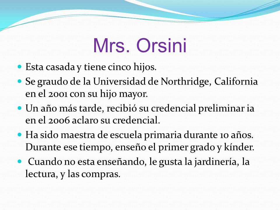 Mrs.Orsini Esta casada y tiene cinco hijos.