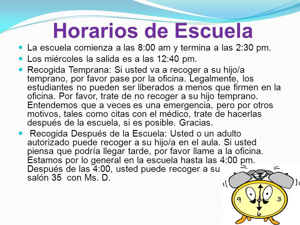 Horarios de Escuela La escuela comienza a las 8:00 am y termina a las 2:30 pm.