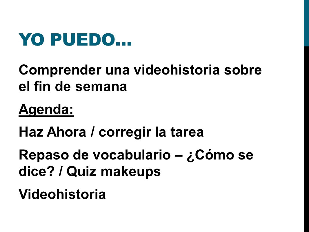 YO PUEDO… Comprender una videohistoria sobre el fin de semana Agenda: Haz Ahora / corregir la tarea Repaso de vocabulario – ¿Cómo se dice? / Quiz make