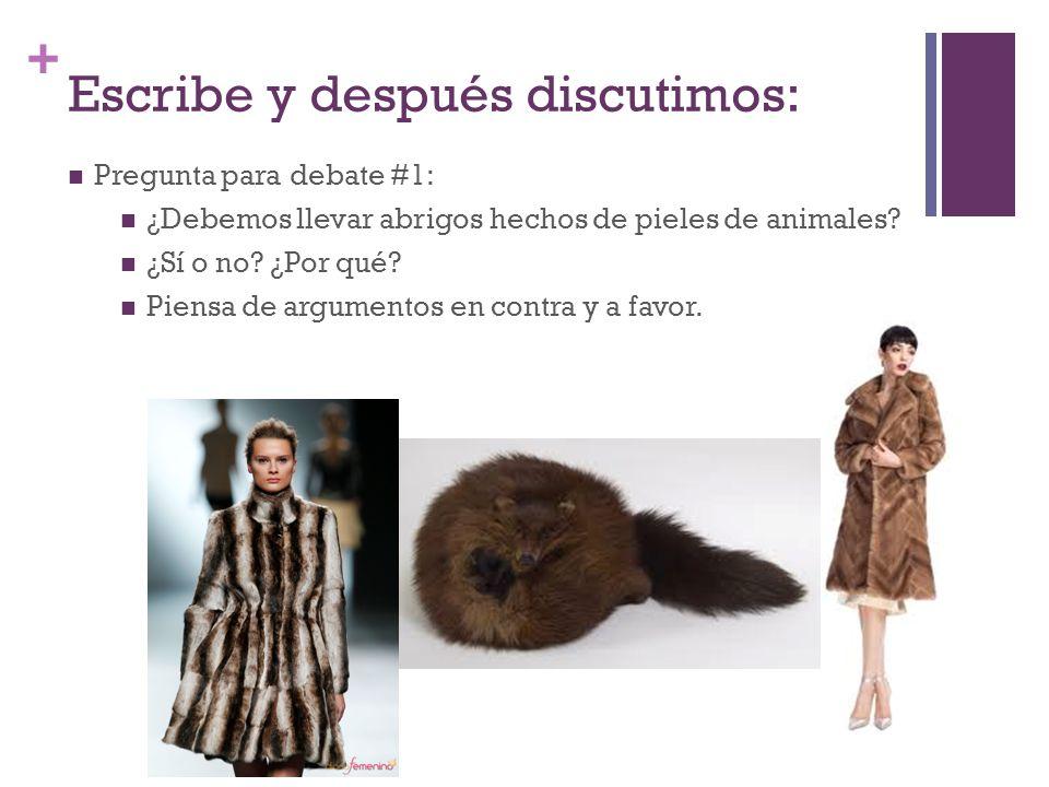 + Escribe y después discutimos: Pregunta para debate #1: ¿Debemos llevar abrigos hechos de pieles de animales.