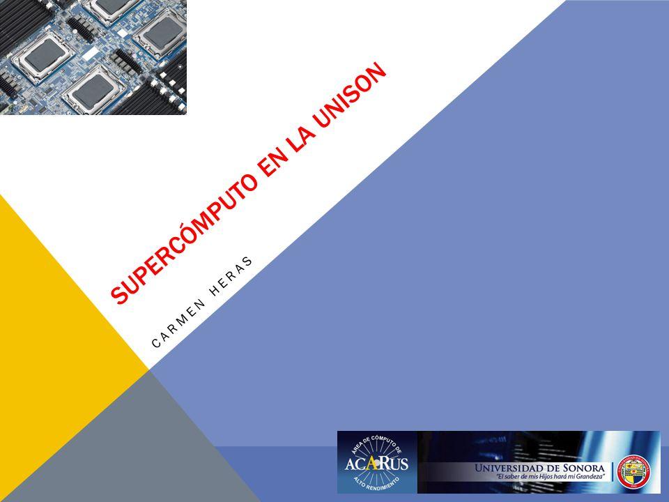 EL ACARUS SUPERCÓMPUTO EN LA UNISON Carmen Heras El Area de Cómputo de Alto Rendimiento de la Universidad de Sonora, se creó en el 2001 con la finalidad de apoyar las actividades de los cuerpos académicos.