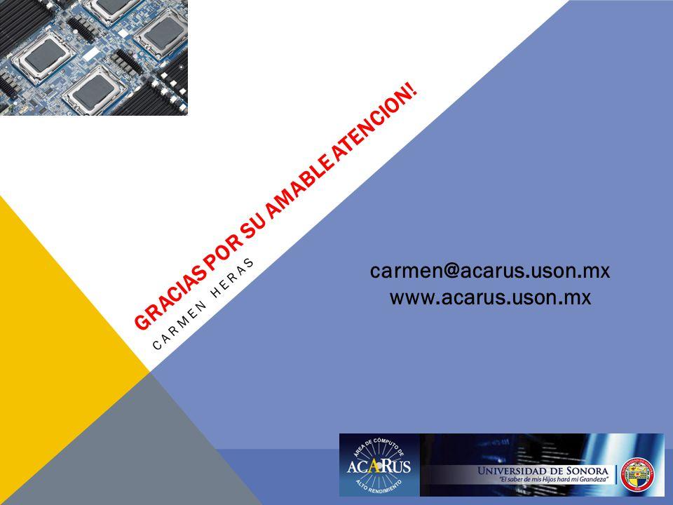 CARMEN HERAS carmen@acarus.uson.mx www.acarus.uson.mx GRACIAS POR SU AMABLE ATENCION!