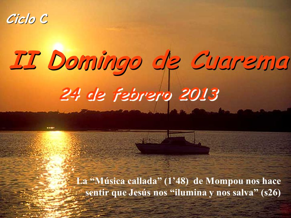 Ciclo C II Domingo de Cuarema 24 de febrero 2013 La Música callada (148) de Mompou nos hace sentir que Jesús nos ilumina y nos salva (s26)