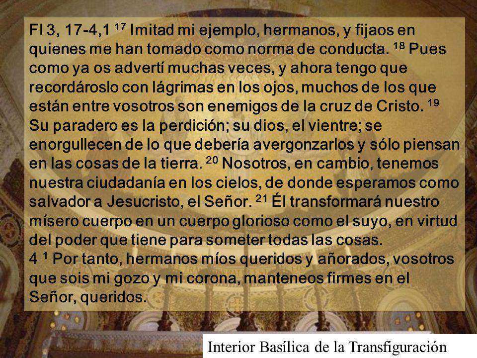 Fl 3, 17-4,1 17 Imitad mi ejemplo, hermanos, y fijaos en quienes me han tomado como norma de conducta.